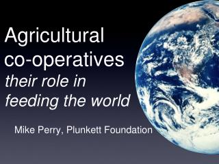 Agricultural  co-operatives  their role in feeding the world