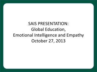 SAIS PRESENTATION : Global Education,  Emotional Intelligence and Empathy October 27, 2013