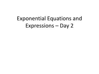 Exponential Equations and Expressions – Day 2