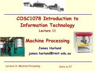 COSC1078 Introduction to Information Technology Lecture 11 Machine Processing