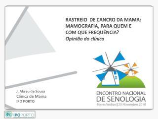 RASTREIO  DE CANCRO DA MAMA: MAMOGRAFIA, PARA QUEM E  COM QUE FREQUÊNCIA? Opinião do clínico