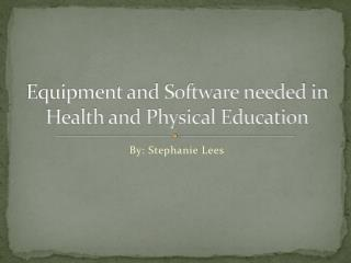 Equipment and Software needed in Health and Physical Education