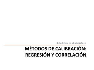 Métodos de calibración: regresión y correlación