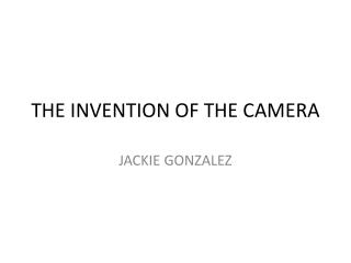 THE INVENTION OF THE CAMERA