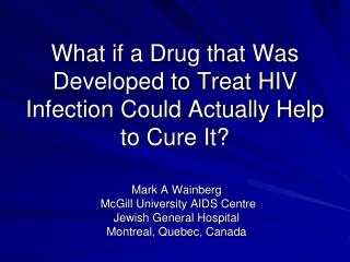 What if a Drug that Was Developed to Treat HIV Infection Could Actually Help to  Cure It?