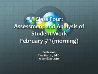 Class Four:  Assessment and Analysis of Student Work February 5 th  (morning)