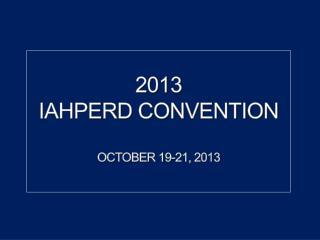 2013 IAHPERD  Convention OCTOBER 19-21, 2013