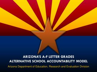 Arizona's A-F Letter grades ALTERNATIVE SCHOOL  A CCOUNTABILITY MODEL