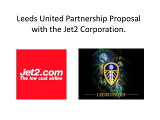 Leeds United Partnership Proposal with the Jet2 Corporation.