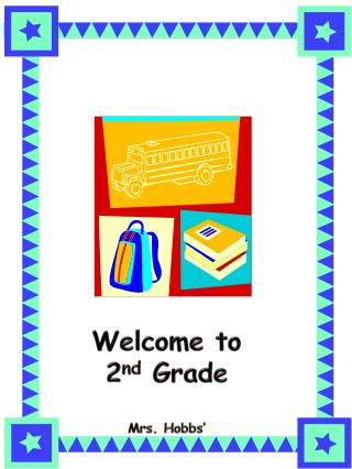 Welcome to 2 nd  Grade Mrs . Hobbs� Class