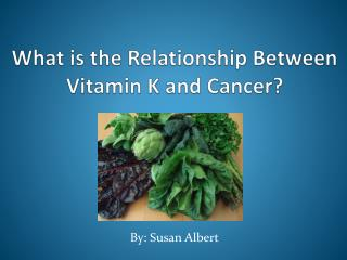 What is the Relationship Between Vitamin K and Cancer?