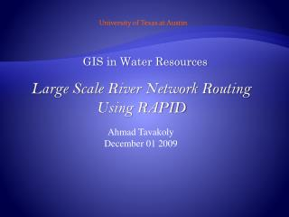Large Scale River Network Routing Using RAPID Ahmad  Tavakoly December 01 2009