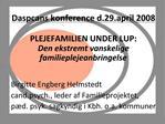 Daspcans konference d.29.april 2008  PLEJEFAMILIEN UNDER LUP: Den ekstremt vanskelige familieplejeanbringelse