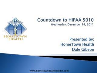 Countdown to HIPAA 5010 Wednesday, December  14,  2011