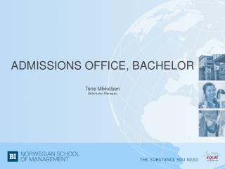 ADMISSIONS OFFICE, BACHELOR Tone Mikkelsen  ( Admission  Manager)