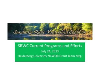 SRWC Current Programs and Efforts July 24, 2013 Heidelberg University NCWQR Grant Team Mtg.