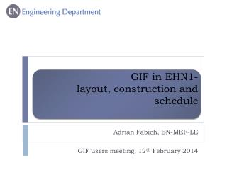 GIF in EHN1-  layout, construction and schedule