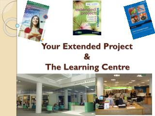 Your Extended Project  &  The Learning Centre