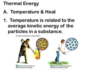 Thermal Energy A.  Temperature  Heat 1.  Temperature is related to the average kinetic energy of the particles in a subs