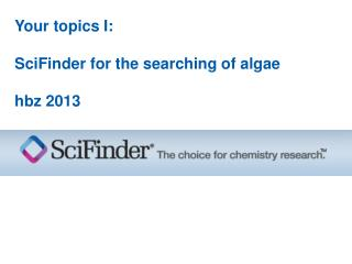 Your topics I: SciFinder for the searching of algae  hbz  2013