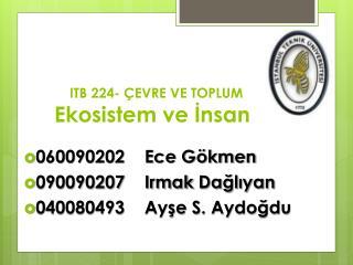 ITB 224- ÇEVRE VE TOPLUM Ekosistem  ve İnsan