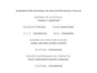 """SUBDIRECCIÓN REGIONAL DE EDUCACIÓN BASICA TOLUCA NOMBRE DE LA ESCUELA: """" TIERRA Y LIBERTAD"""""""