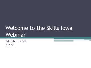 Welcome to the Skills Iowa Webinar