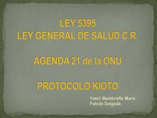 LEY 5395 LEY GENERAL DE SALUD C.R. AGENDA 21 de la ONU  PROTOCOLO KIOTO