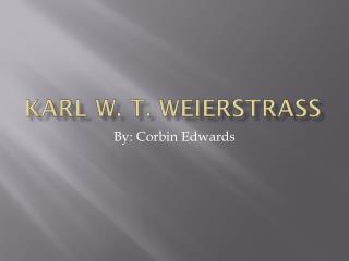Karl W. T.  Weierstrass