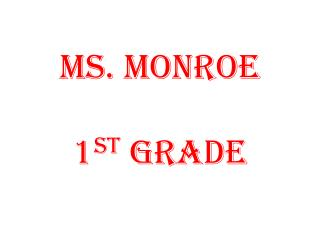 Ms. Monroe 1 st  Grade
