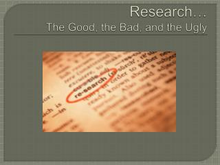 Research… The Good, the Bad, and the Ugly