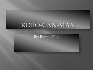 Robo-can-man