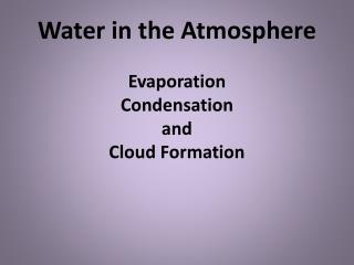 Water  in the  Atmosphere Evaporation Condensation and Cloud Formation