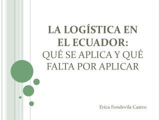 LA LOGÍSTICA EN EL ECUADOR:  QUÉ SE APLICA Y QUÉ FALTA POR APLICAR
