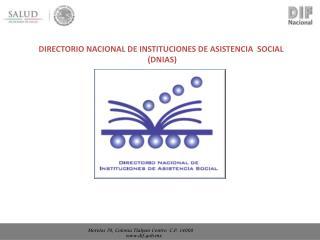 DIRECTORIO NACIONAL DE INSTITUCIONES DE ASISTENCIA  SOCIAL  ( DNIAS )
