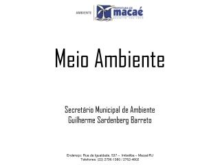 Endereço: Rua da Igualdade, 537  –   Imbetiba – Macaé/RJ Telefones: (22) 2796-1380 / 2762-4802