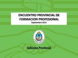 ENCUENTRO PROVINCIAL DE FORMACION PROFESIONAL Septiembre 2011
