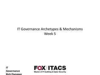IT Governance Archetypes & Mechanisms Week  5