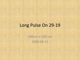 Long Pulse On 29-19