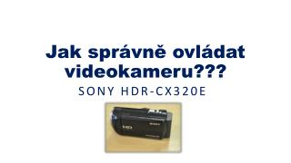 Jak správně ovládat videokameru???