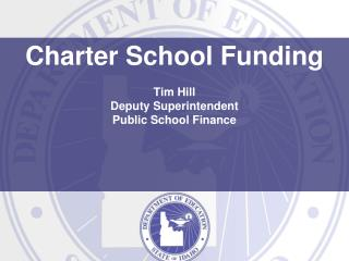 Charter School Funding Tim Hill Deputy Superintendent Public School Finance