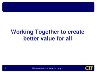 Working Together to create better value for all