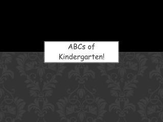 ABCs of  Kindergarten!