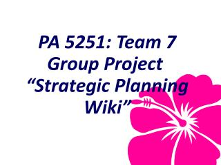 "PA 5251:  Team  7 Group  Project  "" Strategic Planning Wiki"""