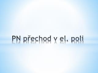 PN p?echod v el. poli