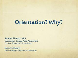 Jennifer  Thomas , M.S . Coordinator, College Prep Advisement Former Orientation Coordinator