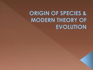 ORIGIN OF SPECIES & MODERN THEORY OF EVOLUTION