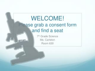 WELCOME! Please  grab a consent form  and find a seat