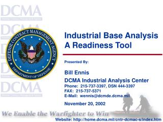 Industrial Base Analysis  A Readiness Tool  Presented By: Bill Ennis DCMA Industrial Analysis Center Phone:  215-737-339
