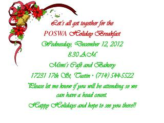 Let's all get together for the  POSWA Holiday Breakfast Wednesday, December 12, 2012 8:30 AM